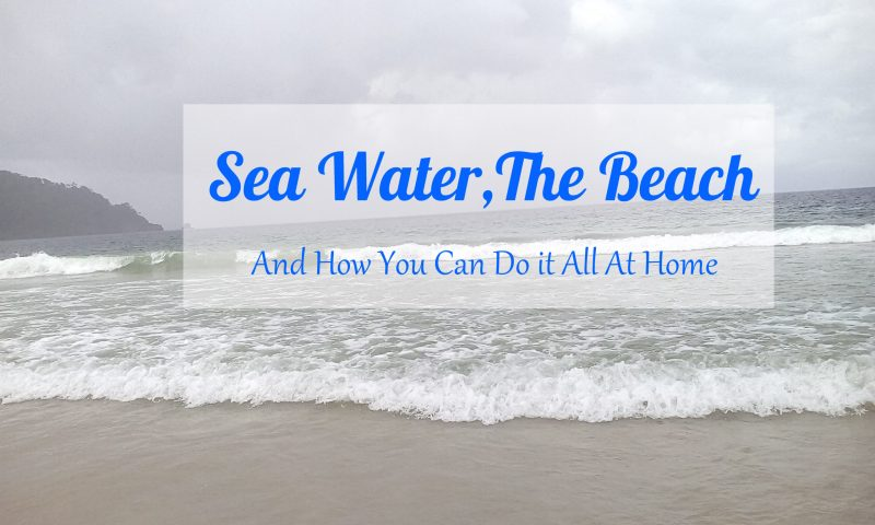 Sea Water And How You Can Do It All At Home