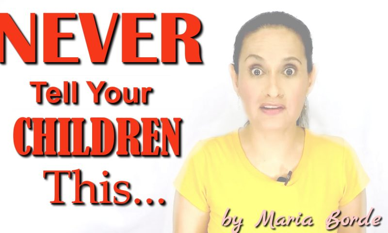 3 Things You Should Never, Ever Tell Your Children